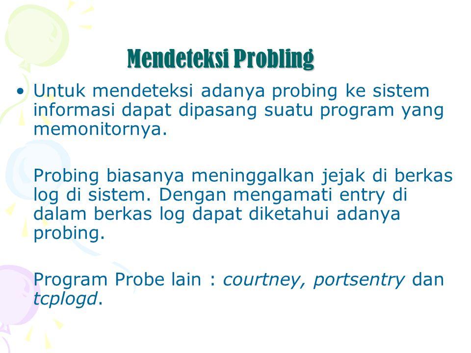 Mendeteksi Probling Untuk mendeteksi adanya probing ke sistem informasi dapat dipasang suatu program yang memonitornya. Probing biasanya meninggalkan