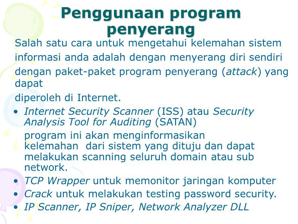 Penggunaan program penyerang Salah satu cara untuk mengetahui kelemahan sistem informasi anda adalah dengan menyerang diri sendiri dengan paket-paket