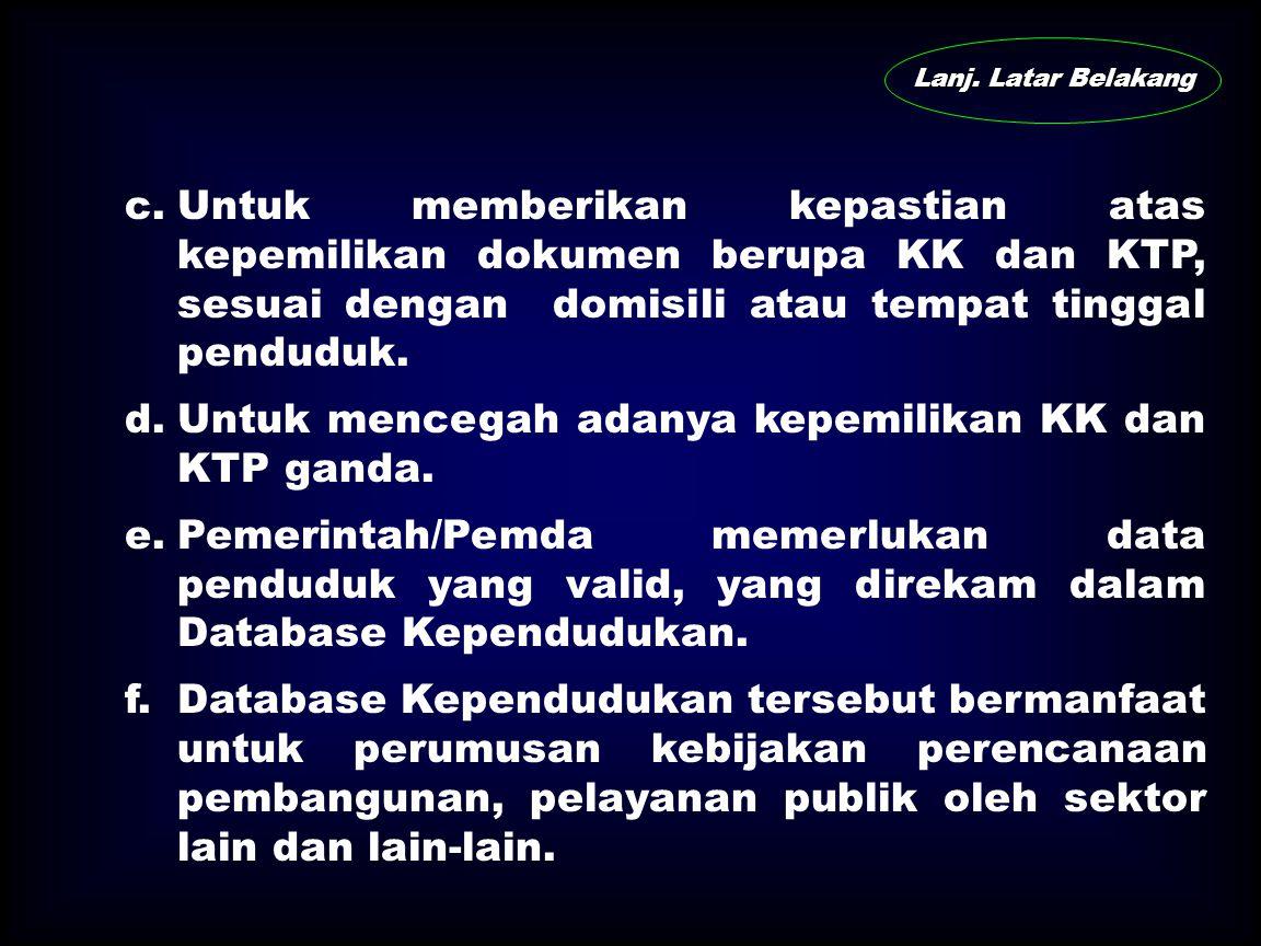 Lanj. Latar Belakang  Pendaftaran perpindahan penduduk tersebut perlu dilakukan dengan pertimbangan : a.Banyak penduduk yang tinggal di luar DKI Jaka