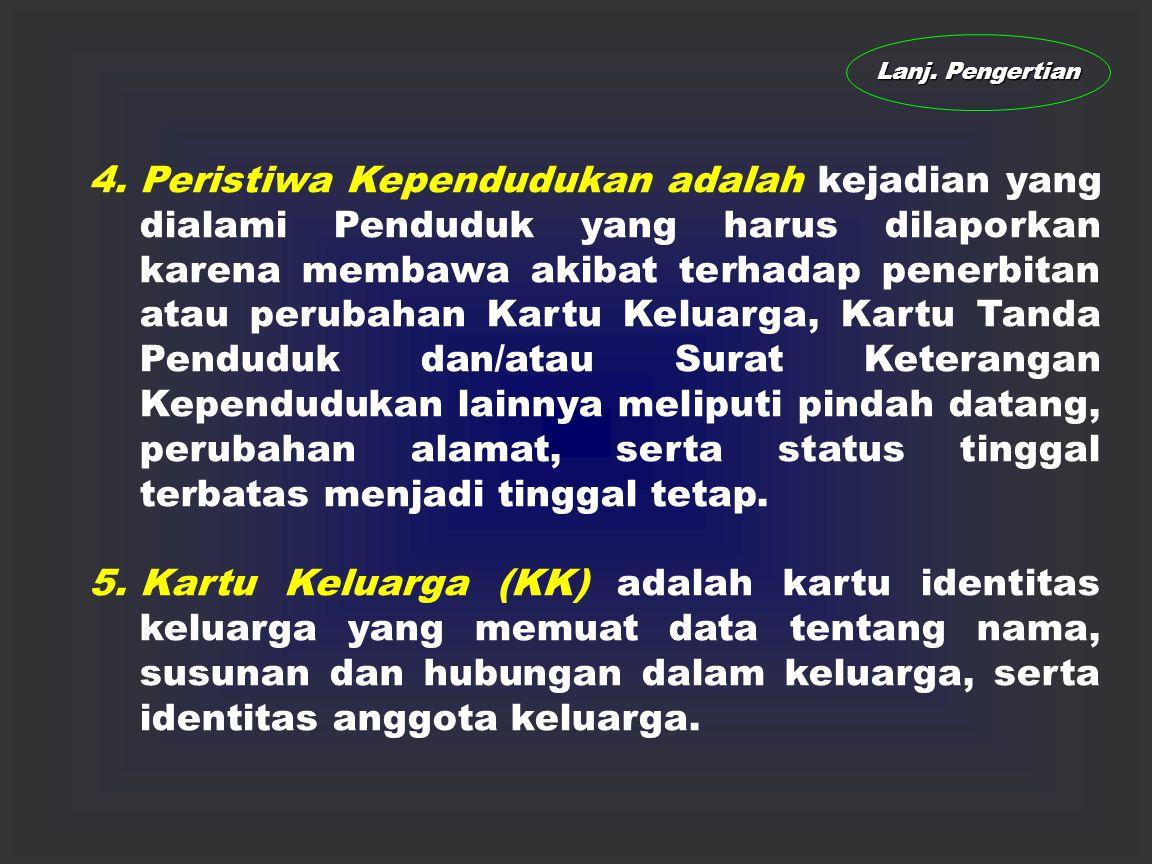 B.PENGERTIAN 1.Penduduk adalah Warga Negara Indonesia dan Orang Asing yang bertempat tinggal di Indonesia. 2.Warga Negara Indonesia adalah orang-orang