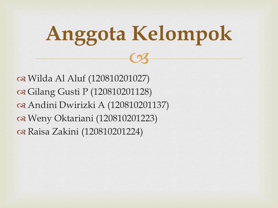   Wilda Al Aluf (120810201027)  Gilang Gusti P (120810201128)  Andini Dwirizki A (120810201137)  Weny Oktariani (120810201223)  Raisa Zakini (12