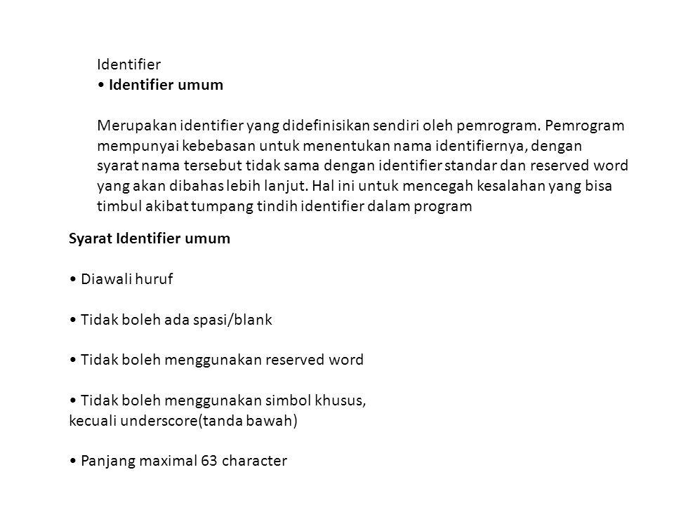 Identifier Identifier umum Merupakan identifier yang didefinisikan sendiri oleh pemrogram. Pemrogram mempunyai kebebasan untuk menentukan nama identif