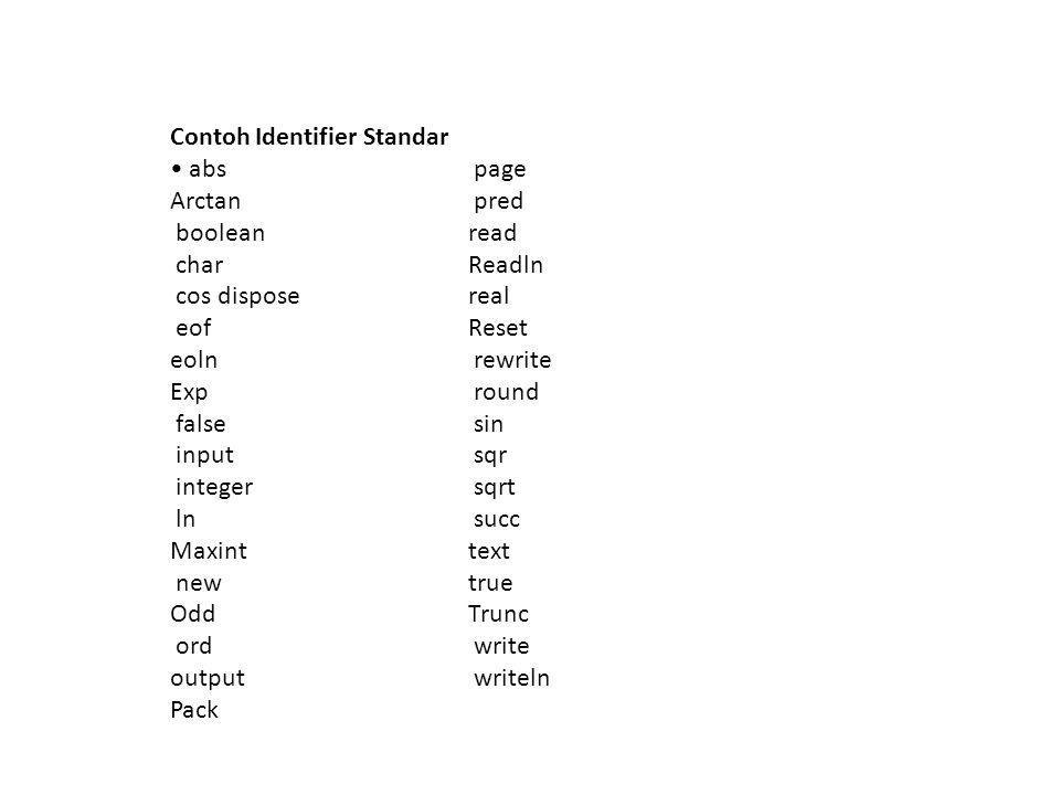 Identifier reserved word Identifier reserved word , yaitu yang sudah didefinisikan dan digunakan oleh bahasa PASCAL sendiri (Kita tidak bisa menamai identifier kita dengan ini).