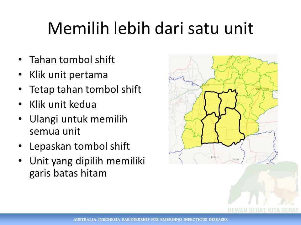AUSTRALIA INDONESIA PARTNERSHIP FOR EMERGING INFECTIOUS DISEASES Memilih lebih dari satu unit Tahan tombol shift Klik unit pertama Tetap tahan tombol shift Klik unit kedua Ulangi untuk memilih semua unit Lepaskan tombol shift Unit yang dipilih memiliki garis batas hitam
