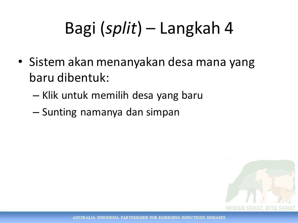 AUSTRALIA INDONESIA PARTNERSHIP FOR EMERGING INFECTIOUS DISEASES Bagi (split) – Langkah 4 Sistem akan menanyakan desa mana yang baru dibentuk: – Klik untuk memilih desa yang baru – Sunting namanya dan simpan