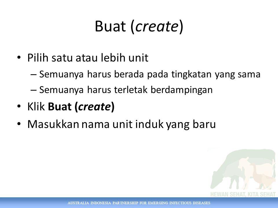 AUSTRALIA INDONESIA PARTNERSHIP FOR EMERGING INFECTIOUS DISEASES Buat (create) Pilih satu atau lebih unit – Semuanya harus berada pada tingkatan yang sama – Semuanya harus terletak berdampingan Klik Buat (create) Masukkan nama unit induk yang baru