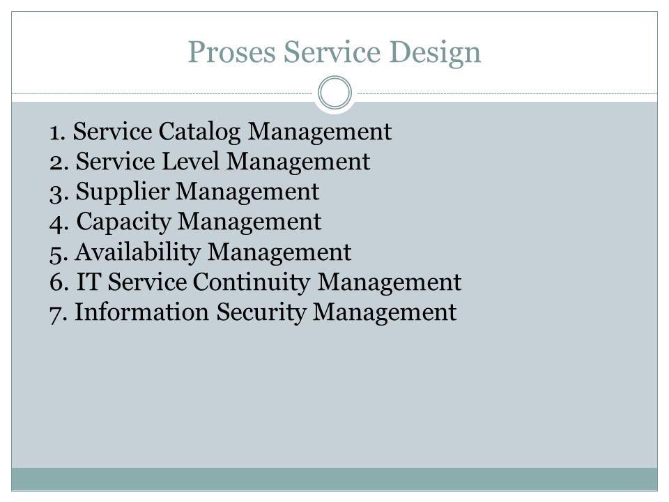 Proses Service Design 1. Service Catalog Management 2.