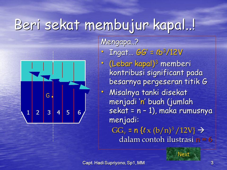 Capt. Hadi Supriyono, Sp1, MM3 Beri sekat membujur kapal..! Mengapa..? Ingat… GG' = lb3/12V (Lebar kapal)3 memberi kontribusi significant pada besarny