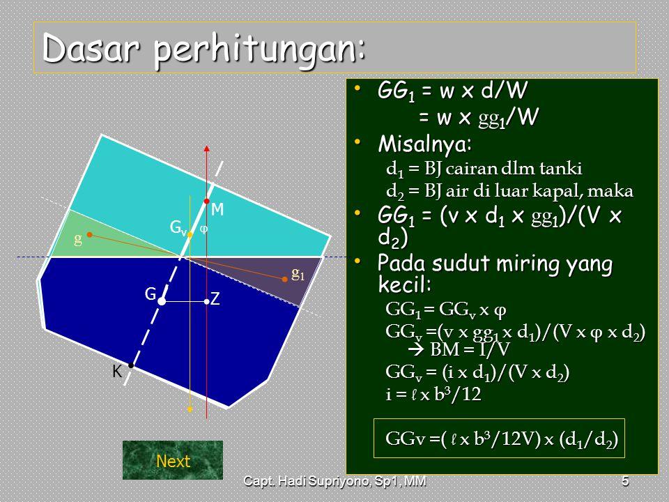 Capt. Hadi Supriyono, Sp1, MM5 Dasar perhitungan: GG1 = w x d/W = w x gg1/W Misalnya: d1 = BJ cairan dlm tanki d2 = BJ air di luar kapal, maka GG1 = (