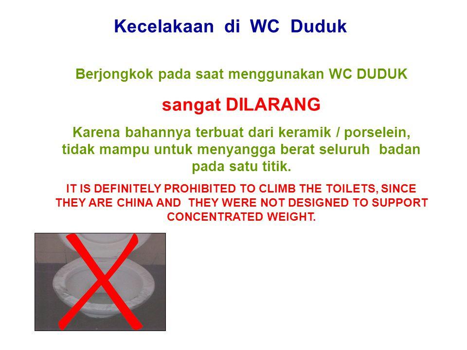 Kecelakaan di WC Duduk Berjongkok pada saat menggunakan WC DUDUK sangat DILARANG Karena bahannya terbuat dari keramik / porselein, tidak mampu untuk m