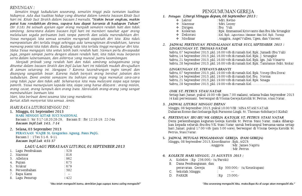 PENGUMUMAN GEREJA 1.Petugas Liturgi Minggu depan, 08 September 2013 :  Lektor: Sdri. Retno  Mazmur: Sdri. Leony  Dirigen: Ibu Yuli  Kolektan : Bpk