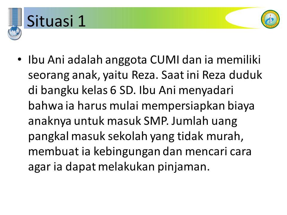 Situasi 1 Ibu Ani adalah anggota CUMI dan ia memiliki seorang anak, yaitu Reza. Saat ini Reza duduk di bangku kelas 6 SD. Ibu Ani menyadari bahwa ia h