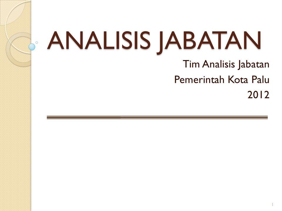 ANALISIS JABATAN Tim Analisis Jabatan Pemerintah Kota Palu 2012 1