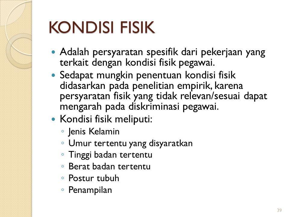 KONDISI FISIK Adalah persyaratan spesifik dari pekerjaan yang terkait dengan kondisi fisik pegawai.