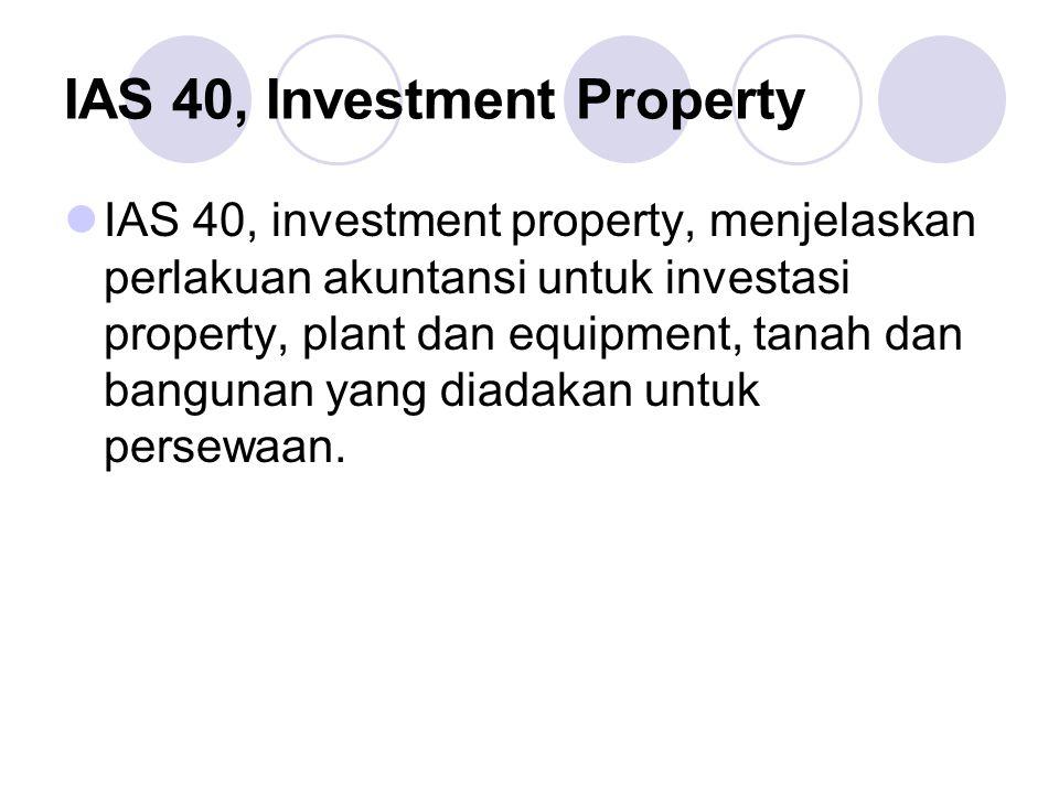 IAS 40, Investment Property IAS 40, investment property, menjelaskan perlakuan akuntansi untuk investasi property, plant dan equipment, tanah dan bang