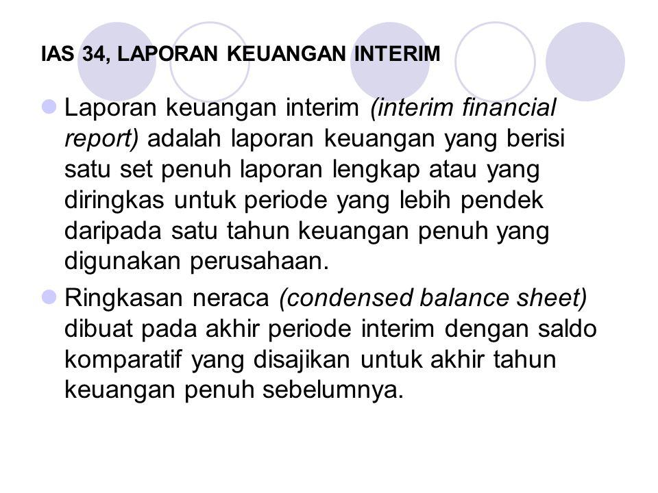 IAS 34, LAPORAN KEUANGAN INTERIM Laporan keuangan interim (interim financial report) adalah laporan keuangan yang berisi satu set penuh laporan lengka