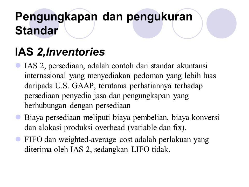 Pengungkapan dan pengukuran Standar IAS 2,Inventories IAS 2, persediaan, adalah contoh dari standar akuntansi internasional yang menyediakan pedoman y