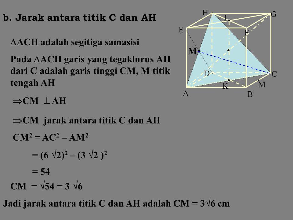 B C A K D F G L H E M b. Jarak antara titik B dan rusuk EH BCHE adalah persegipanjang  BE  EH  BE jarak antara titik B dan rusuk EH Karena BE diago