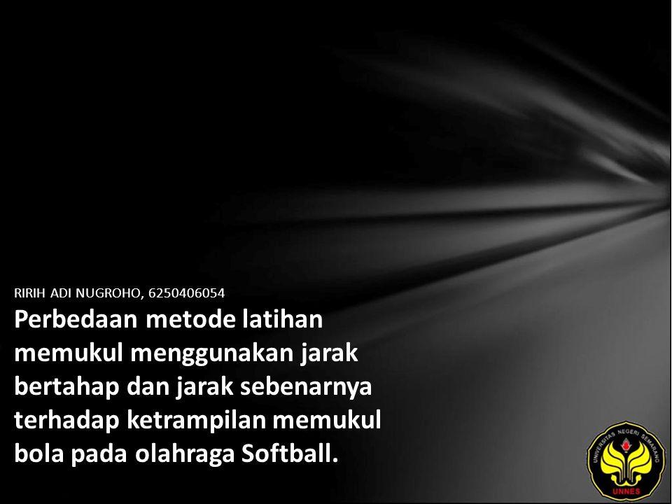 RIRIH ADI NUGROHO, 6250406054 Perbedaan metode latihan memukul menggunakan jarak bertahap dan jarak sebenarnya terhadap ketrampilan memukul bola pada olahraga Softball.