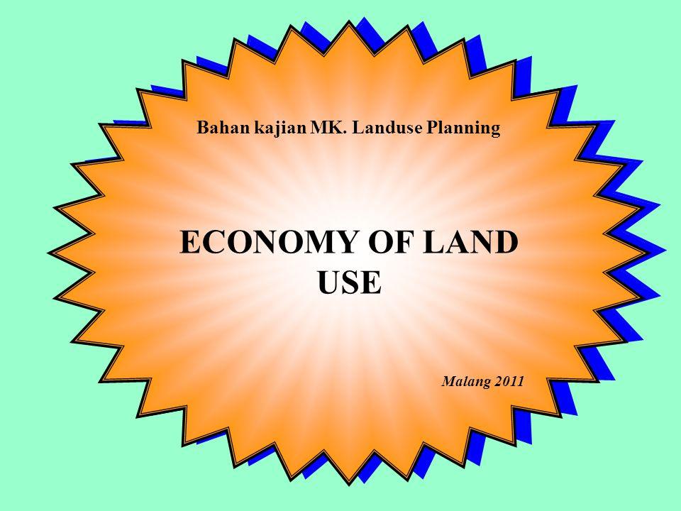 Bahan kajian MK. Landuse Planning ECONOMY OF LAND USE Malang 2011 Bahan kajian MK.