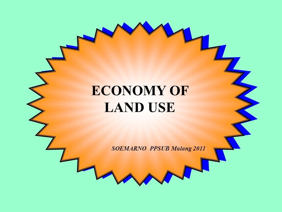 ECONOMY OF LAND USE SOEMARNO PPSUB Malang 2011 ECONOMY OF LAND USE SOEMARNO PPSUB Malang 2011