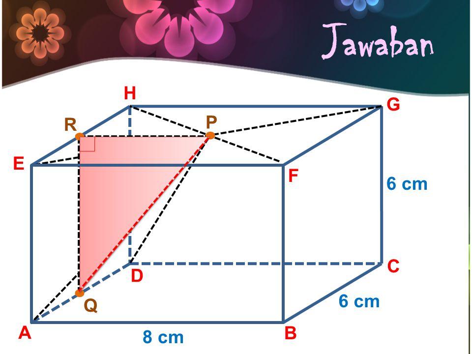 Jawaban P... R Q A B C D E F G H 8 cm 6 cm