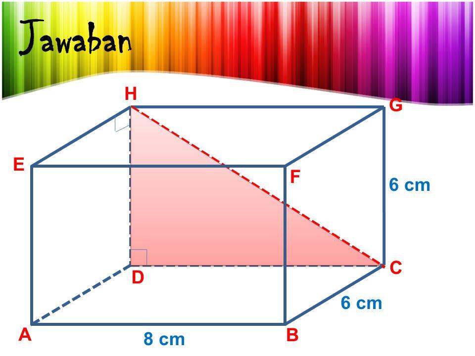 Jawaban A B C D E F G H 8 cm 6 cm