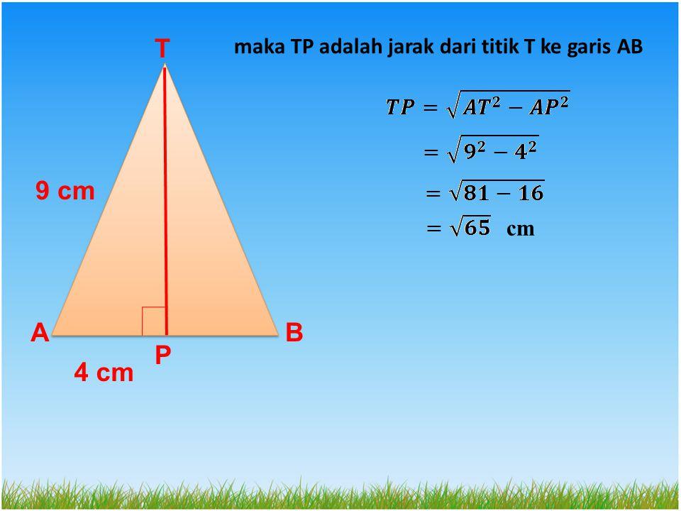 BA T P maka TP adalah jarak dari titik T ke garis AB cm 9 cm 4 cm
