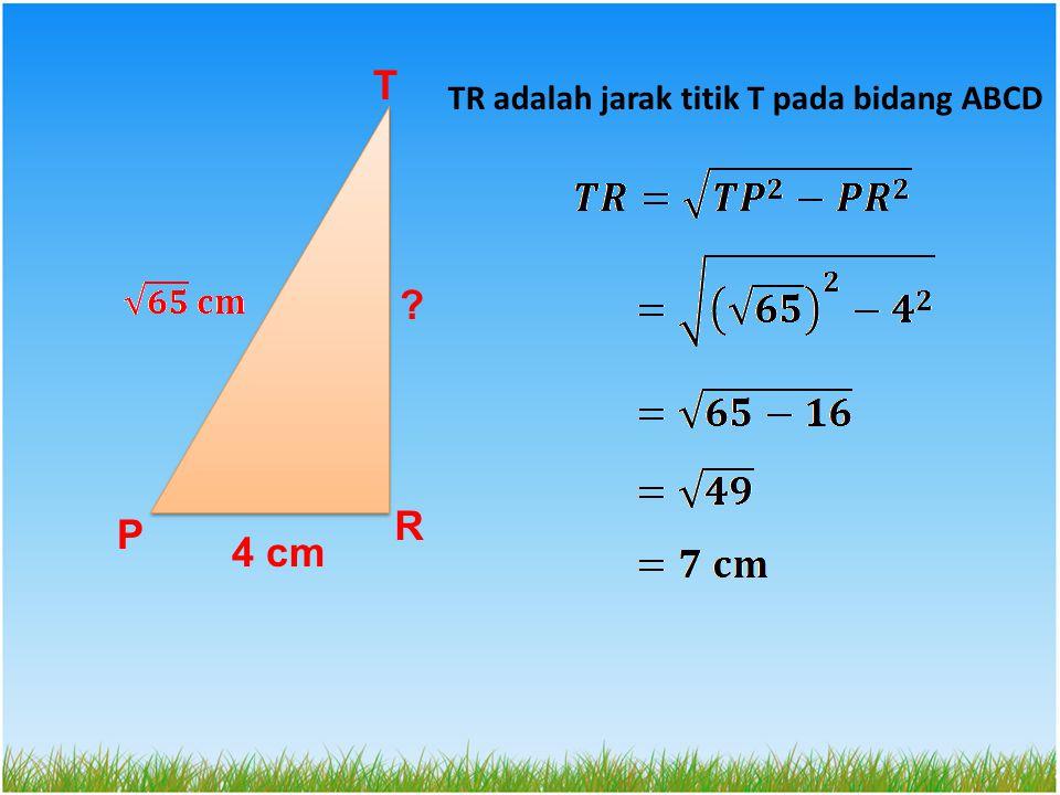 TR adalah jarak titik T pada bidang ABCD P T 4 cm R ?
