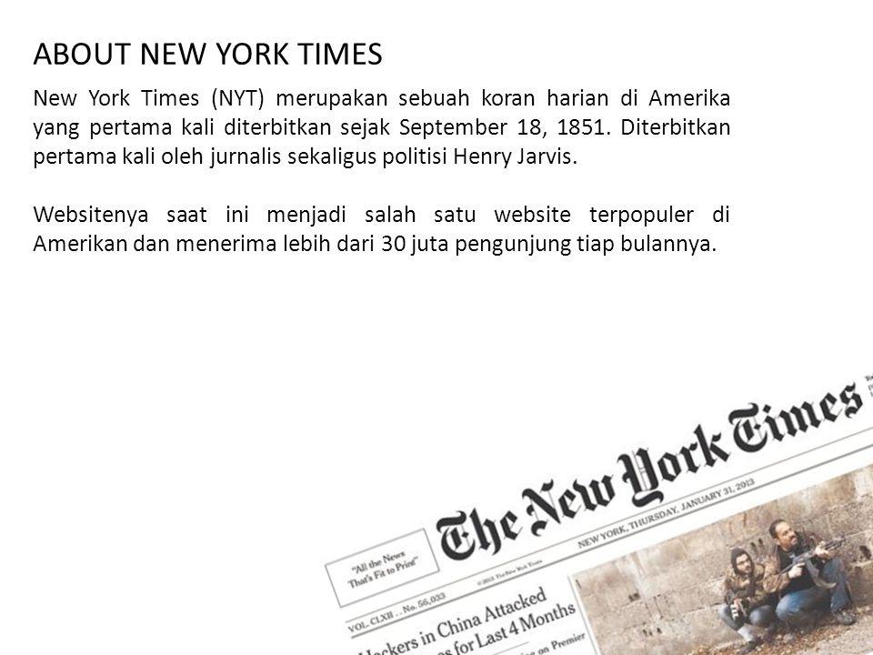ABOUT NEW YORK TIMES New York Times (NYT) merupakan sebuah koran harian di Amerika yang pertama kali diterbitkan sejak September 18, 1851. Diterbitkan