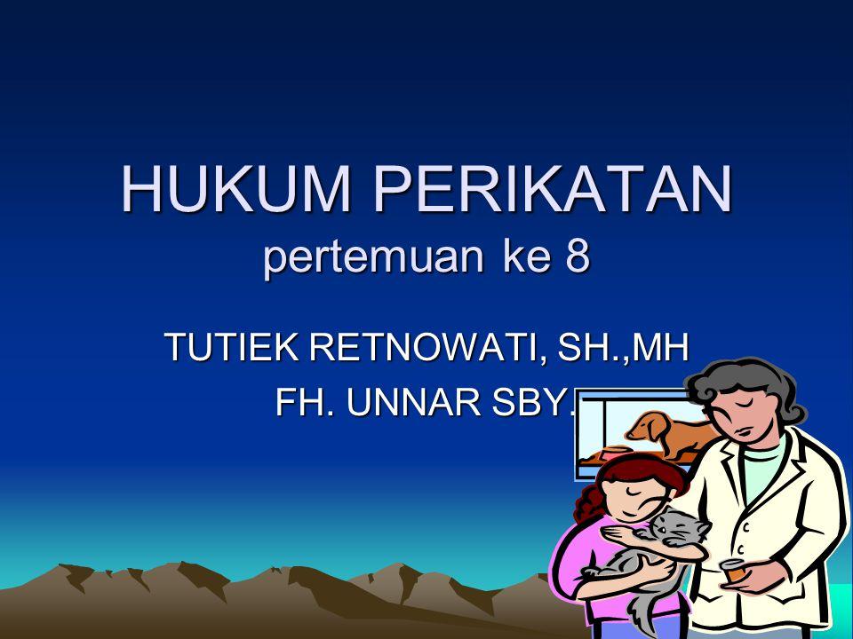 HUKUM PERIKATAN pertemuan ke 8 TUTIEK RETNOWATI, SH.,MH FH. UNNAR SBY.