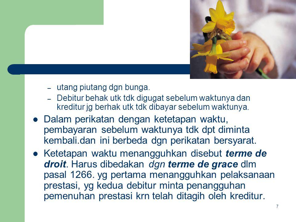 – utang piutang dgn bunga. – Debitur behak utk tdk digugat sebelum waktunya dan kreditur jg berhak utk tdk dibayar sebelum waktunya. Dalam perikatan d