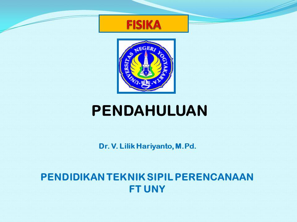 PENDAHULUAN Dr. V. Lilik Hariyanto, M.Pd. PENDIDIKAN TEKNIK SIPIL PERENCANAAN FT UNY
