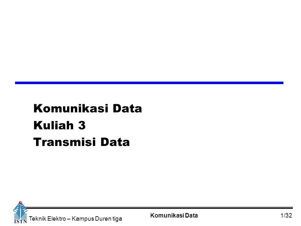 Komunikasi Data1/32 Teknik Elektro – Kampus Duren tiga Komunikasi Data Kuliah 3 Transmisi Data
