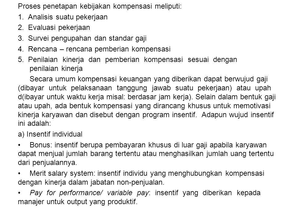 Proses penetapan kebijakan kompensasi meliputi: 1. Analisis suatu pekerjaan 2. Evaluasi pekerjaan 3. Survei pengupahan dan standar gaji 4. Rencana – r