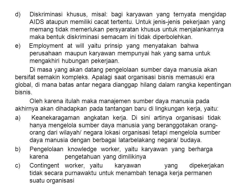 d) Diskriminasi khusus, misal: bagi karyawan yang ternyata mengidap AIDS ataupun memiliki cacat tertentu. Untuk jenis-jenis pekerjaan yang memang tida
