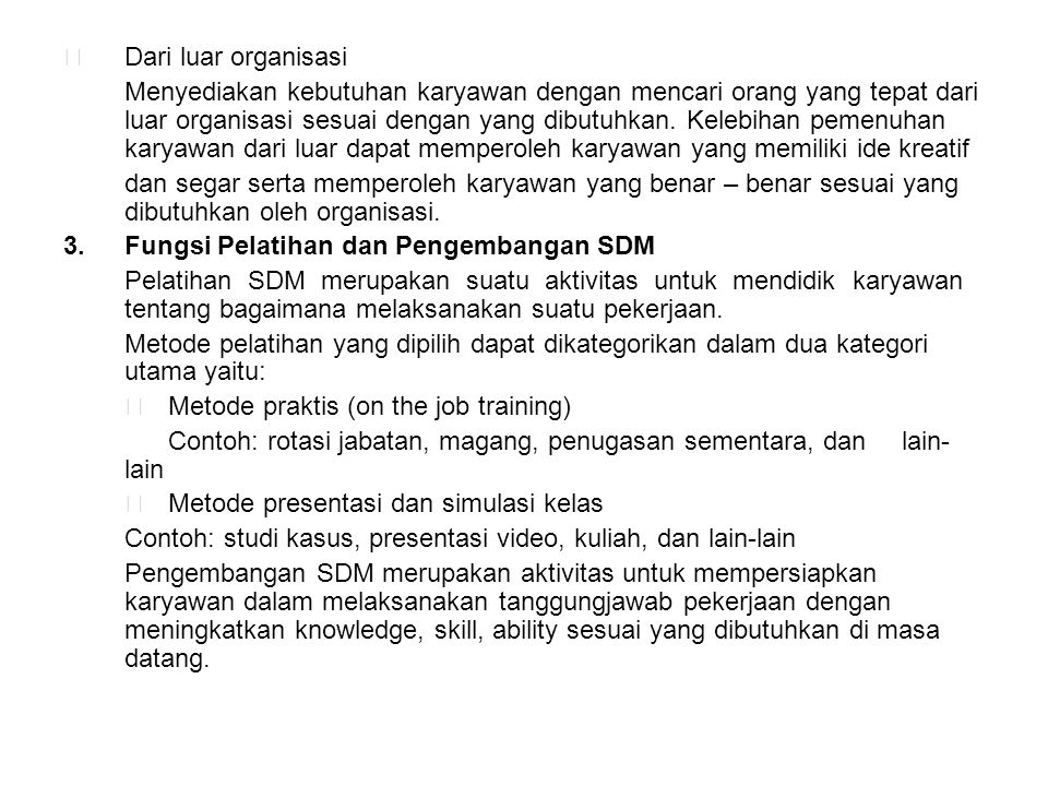 Manfaat pelatihan dan pengembangan SDM  Bagi karyawan -Meningkatkan kemampuan mengerjakan suatu pekerjaan -Menunjang perkembangan karir dan pengembangan keterampilan dimasa datang.