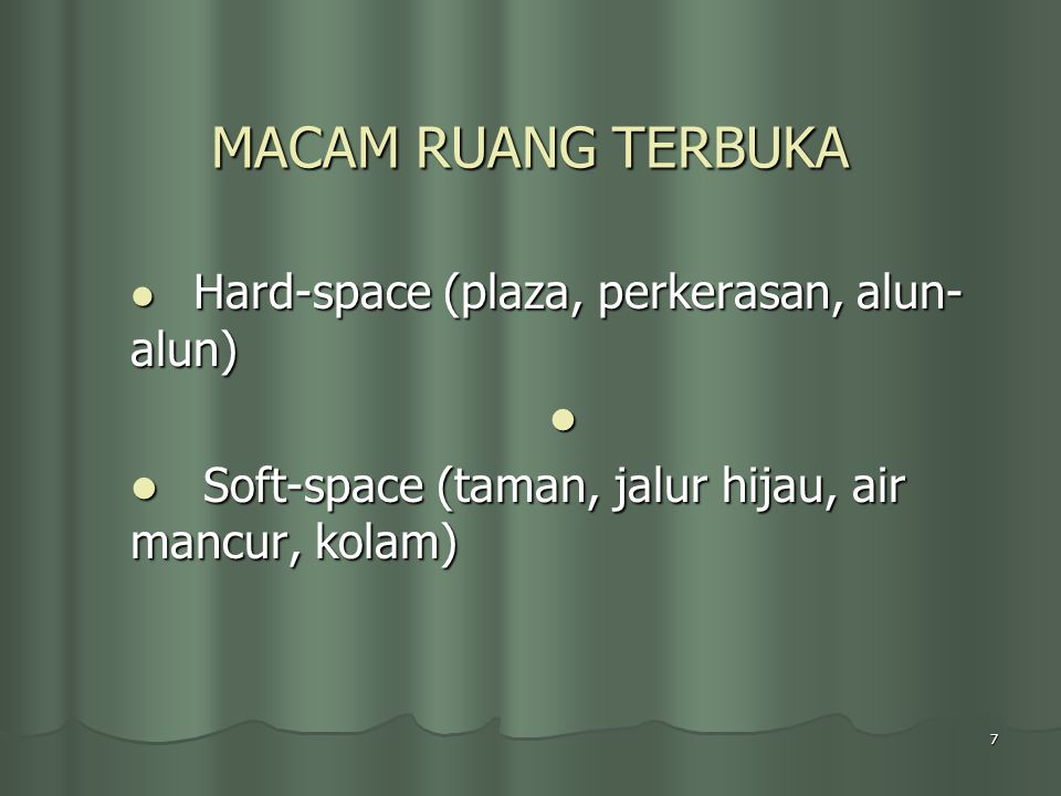 7 MACAM RUANG TERBUKA Hard-space (plaza, perkerasan, alun- alun) Hard-space (plaza, perkerasan, alun- alun) Soft-space (taman, jalur hijau, air mancur, kolam) Soft-space (taman, jalur hijau, air mancur, kolam)