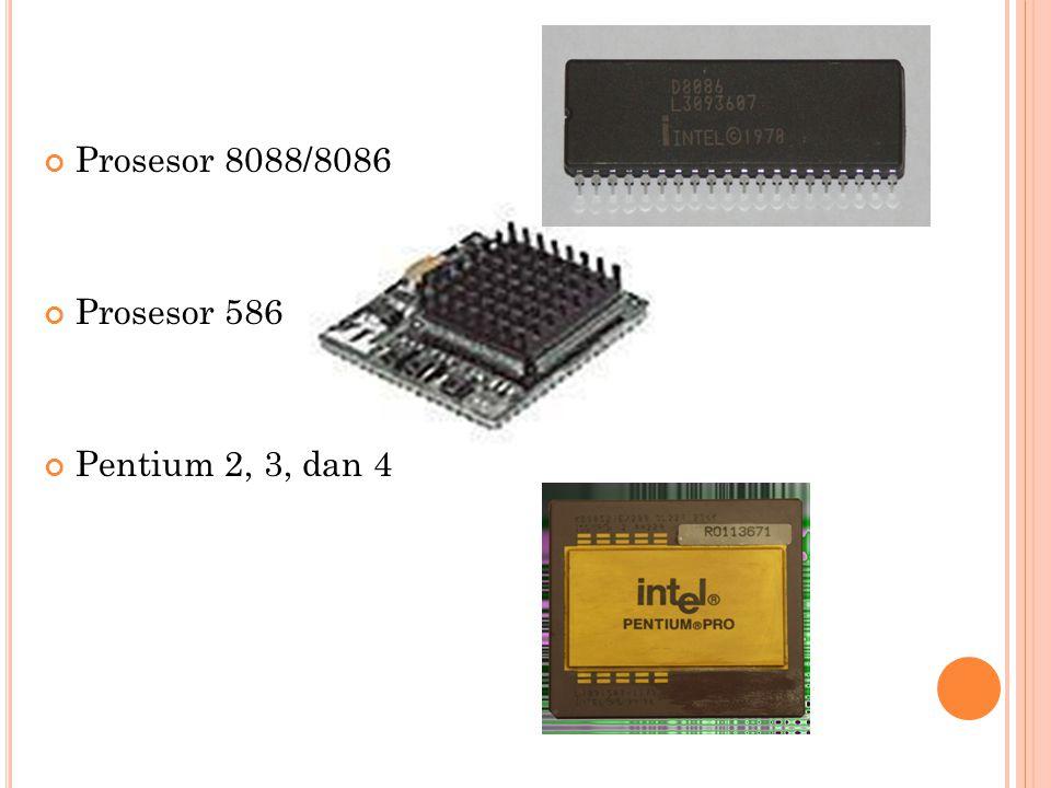 Prosesor 8088/8086 Prosesor 586 Pentium 2, 3, dan 4