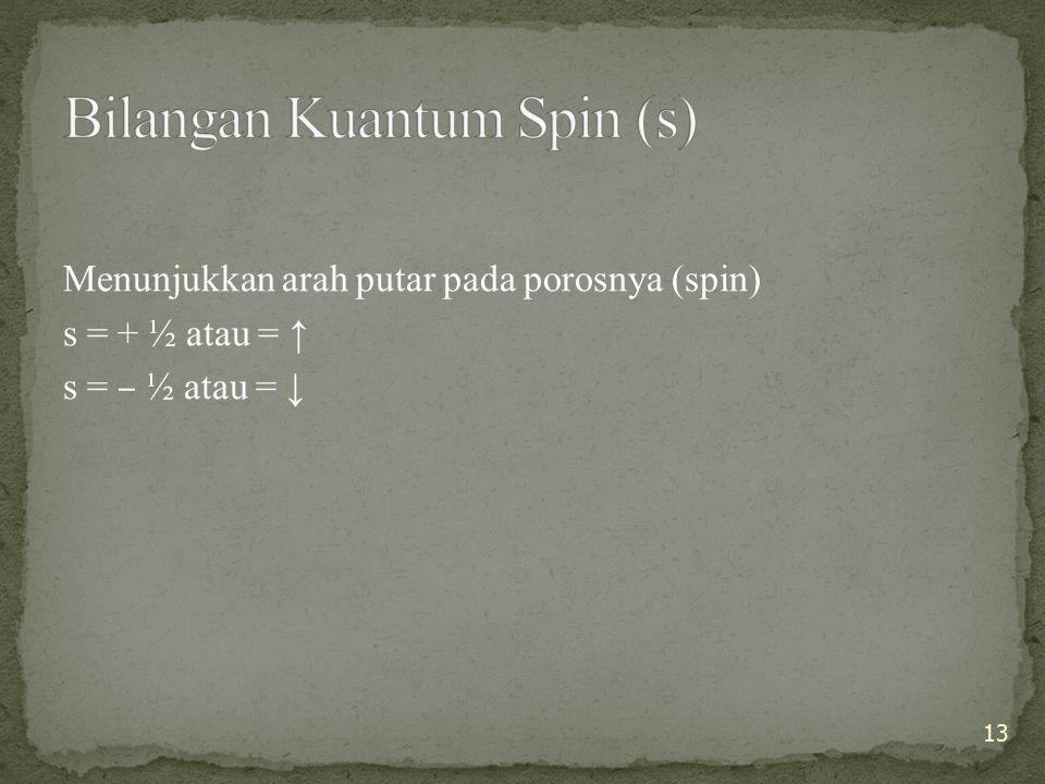 Menunjukkan arah putar pada porosnya (spin) s = + ½ atau = ↑ s = – ½ atau = ↓ 13