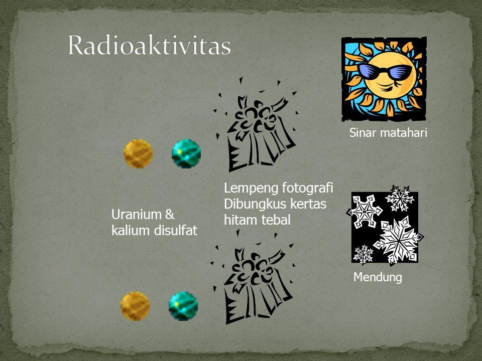 Uranium & kalium disulfat Lempeng fotografi Dibungkus kertas hitam tebal Sinar matahari Mendung
