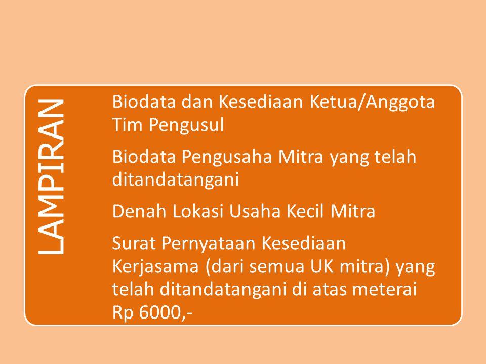 LAMPIRAN Biodata dan Kesediaan Ketua/Anggota Tim Pengusul Biodata Pengusaha Mitra yang telah ditandatangani Denah Lokasi Usaha Kecil Mitra Surat Perny