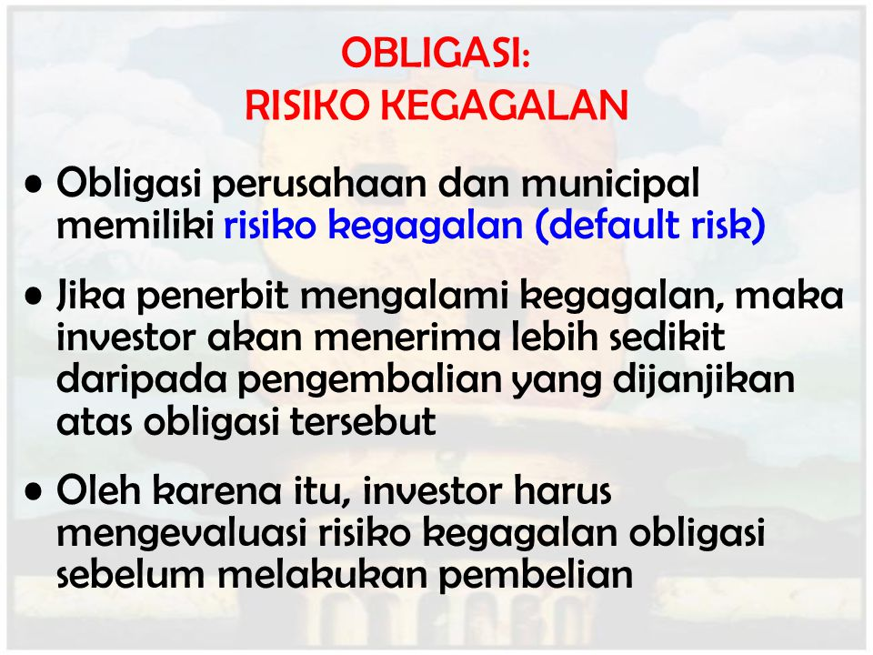 OBLIGASI: RISIKO KEGAGALAN Obligasi perusahaan dan municipal memiliki risiko kegagalan (default risk) Jika penerbit mengalami kegagalan, maka investor