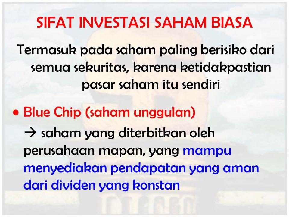 SIFAT INVESTASI SAHAM BIASA Termasuk pada saham paling berisiko dari semua sekuritas, karena ketidakpastian pasar saham itu sendiri Blue Chip (saham u