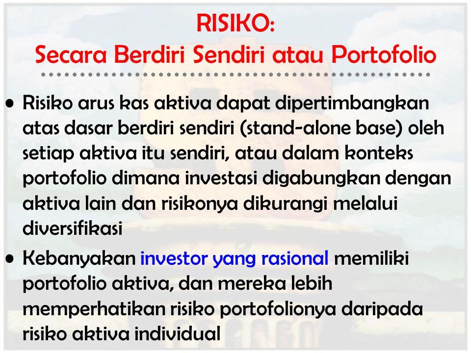 RISIKO: Secara Berdiri Sendiri atau Portofolio Risiko arus kas aktiva dapat dipertimbangkan atas dasar berdiri sendiri (stand-alone base) oleh setiap