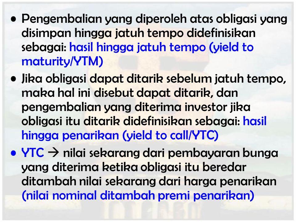 Pengembalian yang diperoleh atas obligasi yang disimpan hingga jatuh tempo didefinisikan sebagai: hasil hingga jatuh tempo (yield to maturity/YTM) Jik