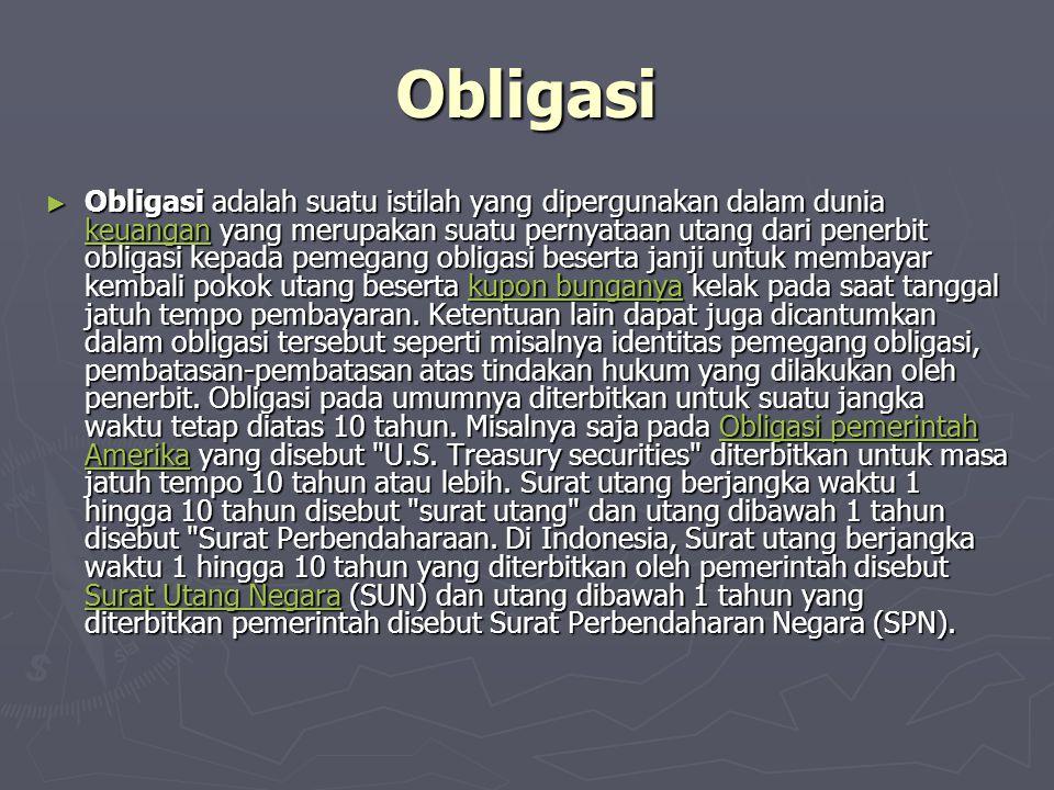 Obligasi ► Obligasi adalah suatu istilah yang dipergunakan dalam dunia keuangan yang merupakan suatu pernyataan utang dari penerbit obligasi kepada pe