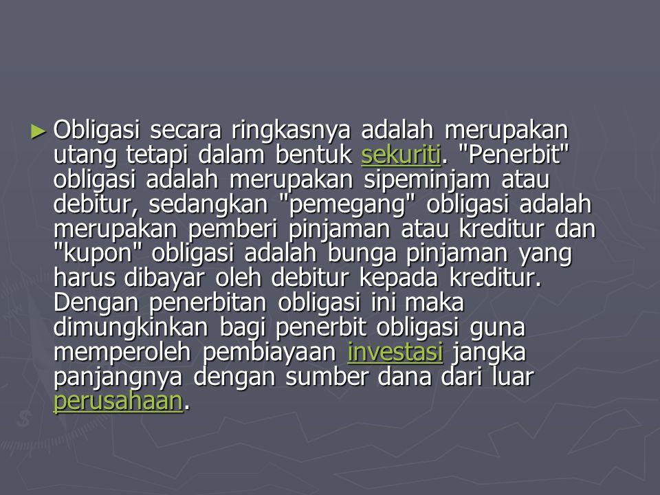 ► Obligasi secara ringkasnya adalah merupakan utang tetapi dalam bentuk sekuriti.
