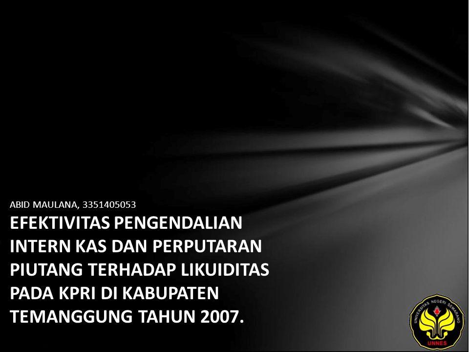 ABID MAULANA, 3351405053 EFEKTIVITAS PENGENDALIAN INTERN KAS DAN PERPUTARAN PIUTANG TERHADAP LIKUIDITAS PADA KPRI DI KABUPATEN TEMANGGUNG TAHUN 2007.