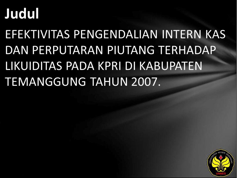 Judul EFEKTIVITAS PENGENDALIAN INTERN KAS DAN PERPUTARAN PIUTANG TERHADAP LIKUIDITAS PADA KPRI DI KABUPATEN TEMANGGUNG TAHUN 2007.